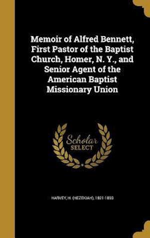Bog, hardback Memoir of Alfred Bennett, First Pastor of the Baptist Church, Homer, N. Y., and Senior Agent of the American Baptist Missionary Union