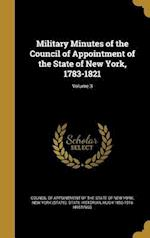 Military Minutes of the Council of Appointment of the State of New York, 1783-1821; Volume 3 af Hugh 1856-1916 Hastings