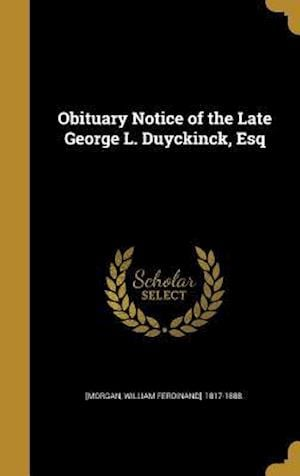 Bog, hardback Obituary Notice of the Late George L. Duyckinck, Esq