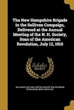 The New Hampshire Brigade in the Sullivan Compaign, Delivered at the Annual Meeting of the N. H. Society, Sons of the American Revolution, July 12, 19 af William Elliot 1843- Griffis