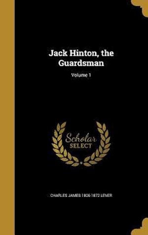 Bog, hardback Jack Hinton, the Guardsman; Volume 1 af Charles James 1806-1872 Lever