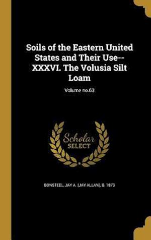 Bog, hardback Soils of the Eastern United States and Their Use-- XXXVI. the Volusia Silt Loam; Volume No.63