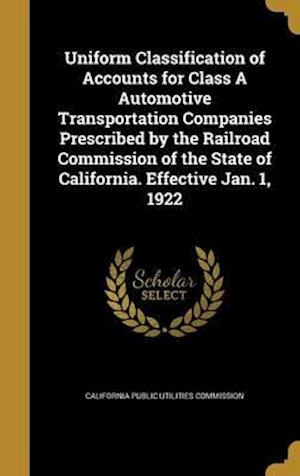 Bog, hardback Uniform Classification of Accounts for Class a Automotive Transportation Companies Prescribed by the Railroad Commission of the State of California. E