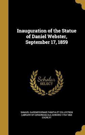 Bog, hardback Inauguration of the Statue of Daniel Webster, September 17, 1859 af Edward 1794-1865 Everett