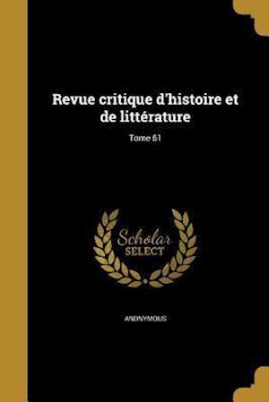 Bog, paperback Revue Critique D'Histoire Et de Litterature; Tome 61