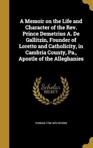 Bog, hardback A Memoir on the Life and Character of the REV. Prince Demetrius A. de Gallitzin, Founder of Loretto and Catholicity, in Cambria County, Pa., Apostle o af Thomas 1798-1870 Heyden