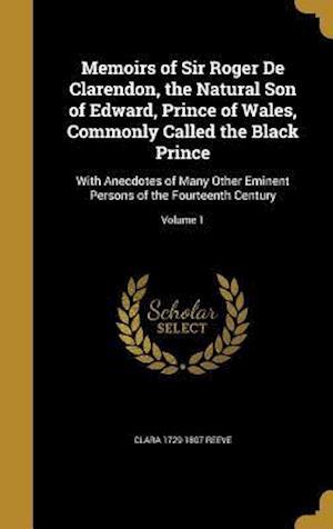 Bog, hardback Memoirs of Sir Roger de Clarendon, the Natural Son of Edward, Prince of Wales, Commonly Called the Black Prince af Clara 1729-1807 Reeve