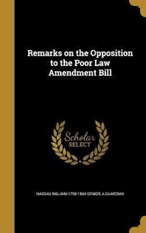Bog, hardback Remarks on the Opposition to the Poor Law Amendment Bill af Nassau William 1790-1864 Senior