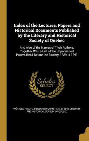 Bog, hardback Index of the Lectures, Papers and Historical Documents Published by the Literary and Historical Society of Quebec