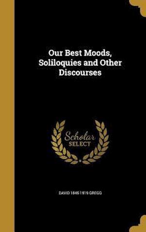 Bog, hardback Our Best Moods, Soliloquies and Other Discourses af David 1845-1919 Gregg
