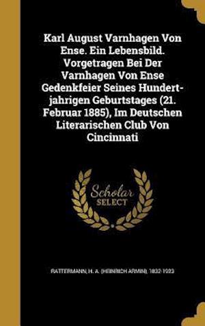 Bog, hardback Karl August Varnhagen Von Ense. Ein Lebensbild. Vorgetragen Bei Der Varnhagen Von Ense Gedenkfeier Seines Hundert-Ja Hrigen Geburtstages (21. Februar