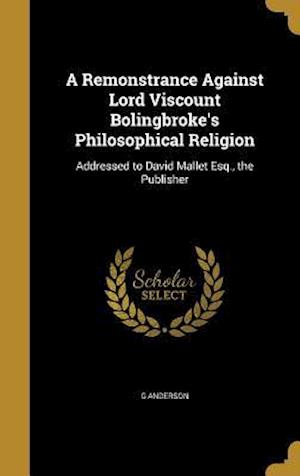 Bog, hardback A Remonstrance Against Lord Viscount Bolingbroke's Philosophical Religion af G. Anderson