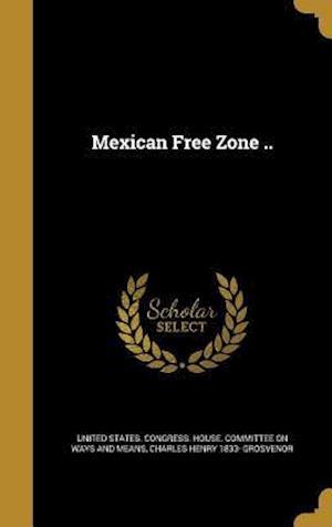 Bog, hardback Mexican Free Zone .. af Charles Henry 1833- Grosvenor