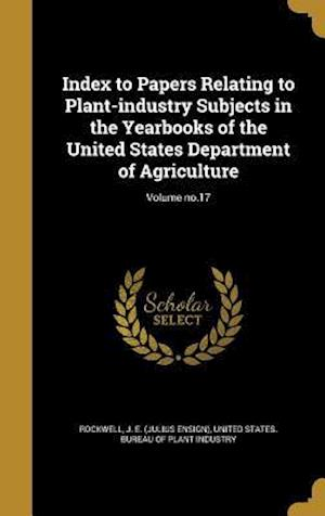 Bog, hardback Index to Papers Relating to Plant-Industry Subjects in the Yearbooks of the United States Department of Agriculture; Volume No.17