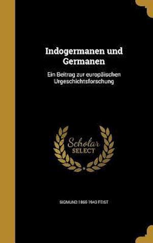 Bog, hardback Indogermanen Und Germanen af Sigmund 1865-1943 Feist