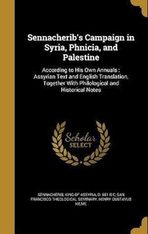 Bog, hardback Sennacherib's Campaign in Syria, Phnicia, and Palestine af Henry Gustavus Kieme