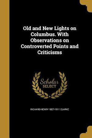 Bog, paperback Old and New Lights on Columbus. with Observations on Controverted Points and Criticisms af Richard Henry 1827-1911 Clarke