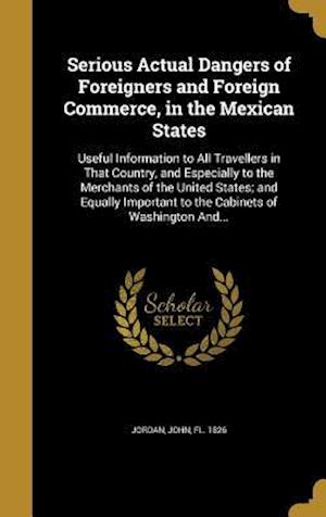Bog, hardback Serious Actual Dangers of Foreigners and Foreign Commerce, in the Mexican States