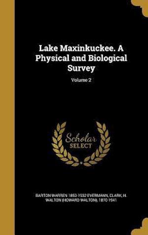 Bog, hardback Lake Maxinkuckee. a Physical and Biological Survey; Volume 2 af Barton Warren 1853-1932 Evermann