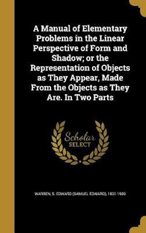 Bog, hardback A   Manual of Elementary Problems in the Linear Perspective of Form and Shadow; Or the Representation of Objects as They Appear, Made from the Objects