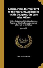 Letters, from the Year 1774 to the Year 1796, Addresses to His Daughter, the Late Miss Wilkes af John 1727-1797 Wilkes