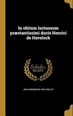 Bog, hardback In Obitum Luctuosum Praestantissimi Ducis Henrici de Havelock af John Carrington 1840-1932 Ley