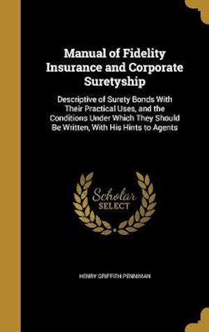 Bog, hardback Manual of Fidelity Insurance and Corporate Suretyship af Henry Griffith Penniman