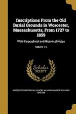 Inscriptions from the Old Burial Grounds in Worcester, Massachusetts, from 1727 to 1859 af William Sumner 1824-1899 Barton