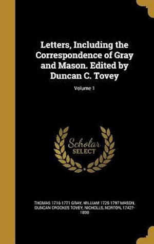 Bog, hardback Letters, Including the Correspondence of Gray and Mason. Edited by Duncan C. Tovey; Volume 1 af William 1725-1797 Mason, Duncan Crookes Tovey, Thomas 1716-1771 Gray