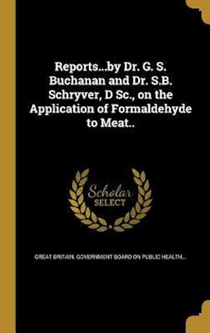 Bog, hardback Reports...by Dr. G. S. Buchanan and Dr. S.B. Schryver, D SC., on the Application of Formaldehyde to Meat..
