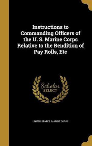Bog, hardback Instructions to Commanding Officers of the U. S. Marine Corps Relative to the Rendition of Pay Rolls, Etc