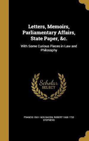 Bog, hardback Letters, Memoirs, Parliamentary Affairs, State Paper, &C. af Francis 1561-1626 Bacon, Robert 1665-1732 Stephens