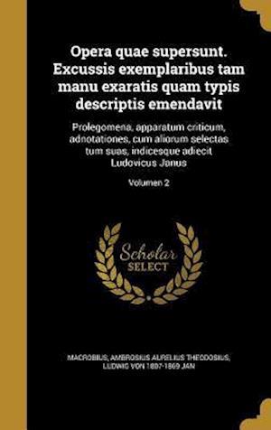 Bog, hardback Opera Quae Supersunt. Excussis Exemplaribus Tam Manu Exaratis Quam Typis Descriptis Emendavit af Ludwig Von 1807-1869 Jan