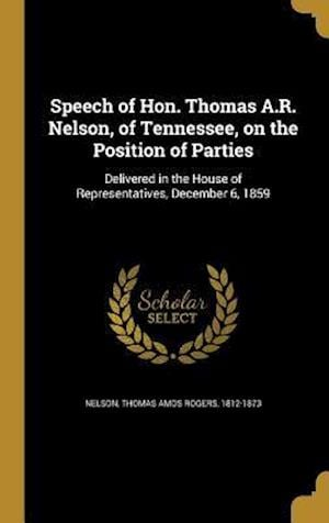 Bog, hardback Speech of Hon. Thomas A.R. Nelson, of Tennessee, on the Position of Parties