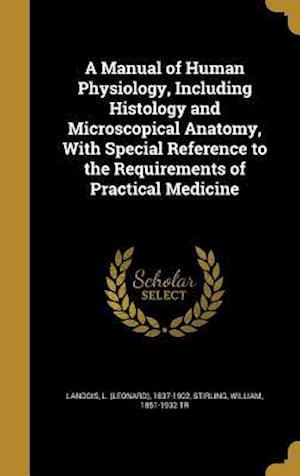 Bog, hardback A Manual of Human Physiology, Including Histology and Microscopical Anatomy, with Special Reference to the Requirements of Practical Medicine
