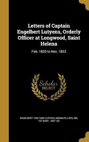 Bog, hardback Letters of Captain Engelbert Lutyens, Orderly Officer at Longwood, Saint Helena af Engelbert 1784-1830 Lutyens