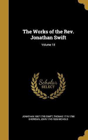Bog, hardback The Works of the REV. Jonathan Swift; Volume 18 af Jonathan 1667-1745 Swift, Thomas 1719-1788 Sheridan, John 1745-1826 Nichols