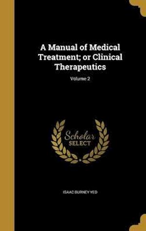 Bog, hardback A Manual of Medical Treatment; Or Clinical Therapeutics; Volume 2 af Isaac Burney Yeo