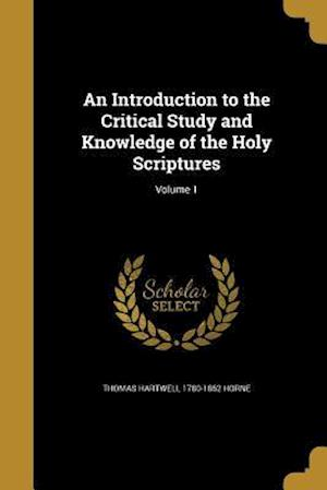 Bog, paperback An Introduction to the Critical Study and Knowledge of the Holy Scriptures; Volume 1 af Thomas Hartwell 1780-1862 Horne