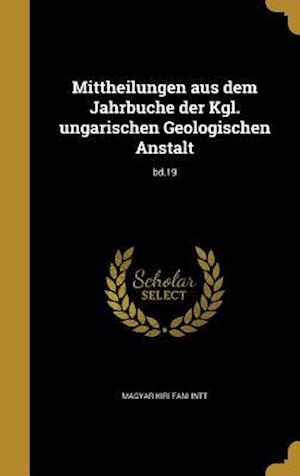 Bog, hardback Mittheilungen Aus Dem Jahrbuche Der Kgl. Ungarischen Geologischen Anstalt; Bd.19