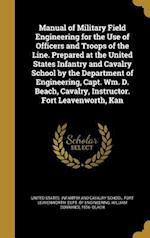 Manual of Military Field Engineering for the Use of Officers and Troops of the Line. Prepared at the United States Infantry and Cavalry School by the af William Dorrance 1856- Beach