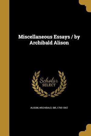 Bog, paperback Miscellaneous Essays / By Archibald Alison