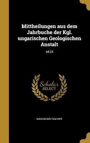 Bog, hardback Mittheilungen Aus Dem Jahrbuche Der Kgl. Ungarischen Geologischen Anstalt; Bd.23