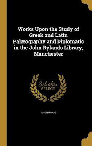 Bog, hardback Works Upon the Study of Greek and Latin Palaeography and Diplomatic in the John Rylands Library, Manchester