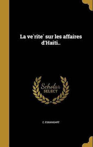 Bog, hardback La Ve Rite Sur Les Affaires D'Haiti.. af C. Esmangart