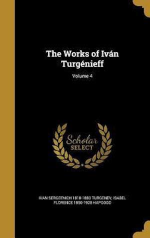 Bog, hardback The Works of Ivan Turgenieff; Volume 4 af Isabel Florence 1850-1928 Hapgood, Ivan Sergeevich 1818-1883 Turgenev