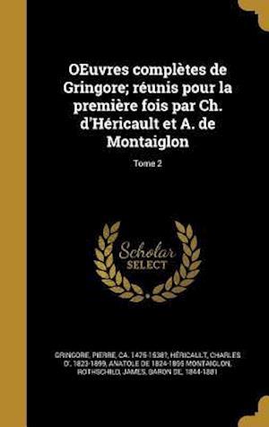 Bog, hardback Oeuvres Completes de Gringore; Reunis Pour La Premiere Fois Par Ch. D'Hericault Et A. de Montaiglon; Tome 2 af Anatole De 1824-1895 Montaiglon