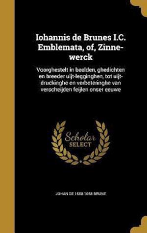 Bog, hardback Iohannis de Brunes I.C. Emblemata, Of, Zinne-Werck af Johan De 1588-1658 Brune