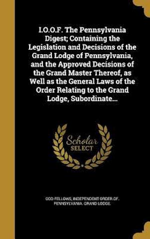 Bog, hardback I.O.O.F. the Pennsylvania Digest; Containing the Legislation and Decisions of the Grand Lodge of Pennsylvania, and the Approved Decisions of the Grand