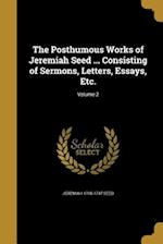 The Posthumous Works of Jeremiah Seed ... Consisting of Sermons, Letters, Essays, Etc.; Volume 2 af Jeremiah 1700-1747 Seed